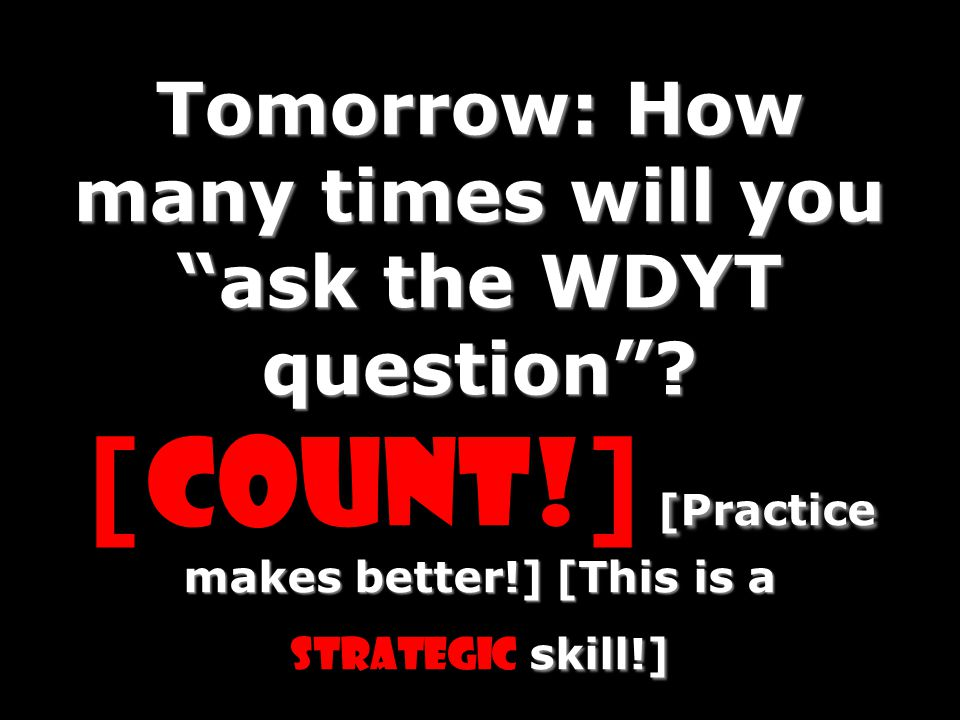 Tomorrow: How many times will you ask the WDYT question . [Count